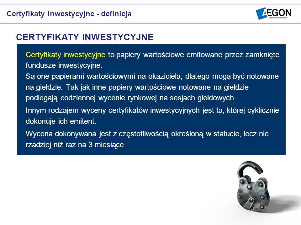 CERTYFIKATY INWESTYCYJNE Certyfikaty inwestycyjne - definicja Certyfikaty inwestycyjne to papiery wartościowe emitowane przez zamknięte fundusze inwes
