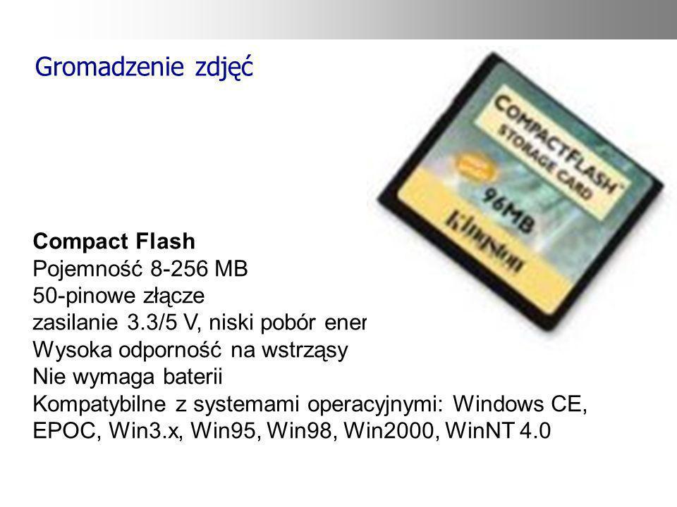 Gromadzenie zdjęć Compact Flash Pojemność 8-256 MB 50-pinowe złącze zasilanie 3.3/5 V, niski pobór energii Wysoka odporność na wstrząsy Nie wymaga bat