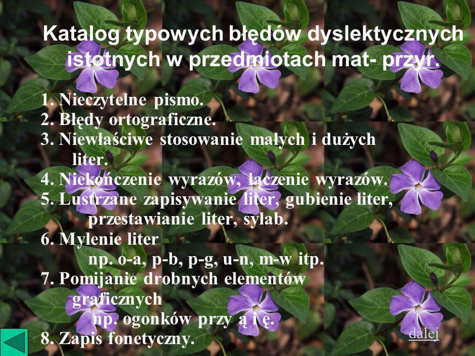 Katalog typowych błędów dyslektycznych istotnych w przedmiotach mat- przyr. 1. Nieczytelne pismo. 2. Błędy ortograficzne. 3. Niewłaściwe stosowanie ma