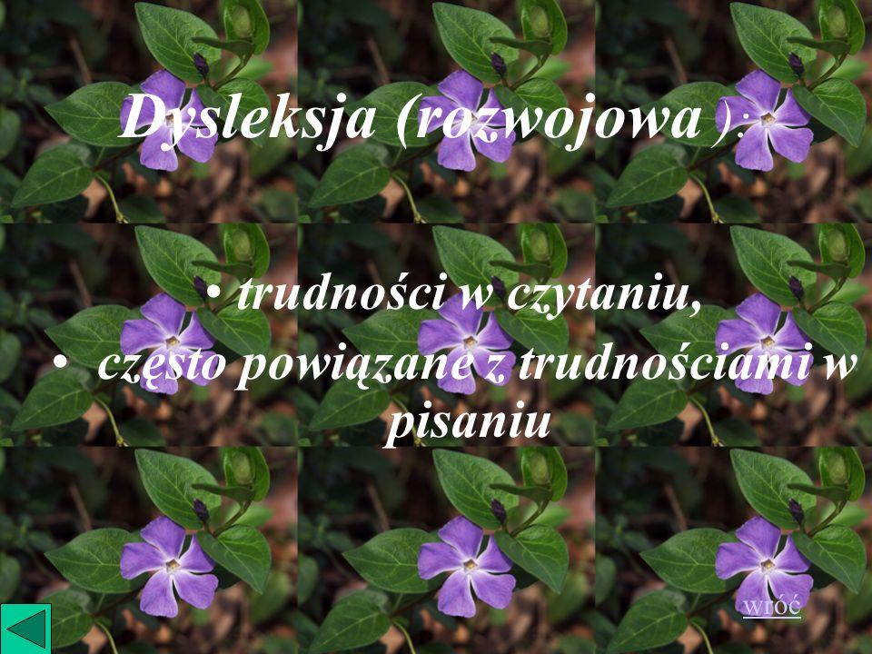 Dysleksja (rozwojowa ): trudności w czytaniu, często powiązane z trudnościami w pisaniu wróć