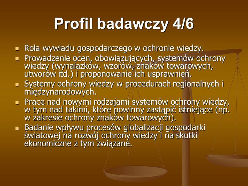 Profil badawczy 4/6 Rola wywiadu gospodarczego w ochronie wiedzy. Rola wywiadu gospodarczego w ochronie wiedzy. Prowadzenie ocen, obowiązujących, syst