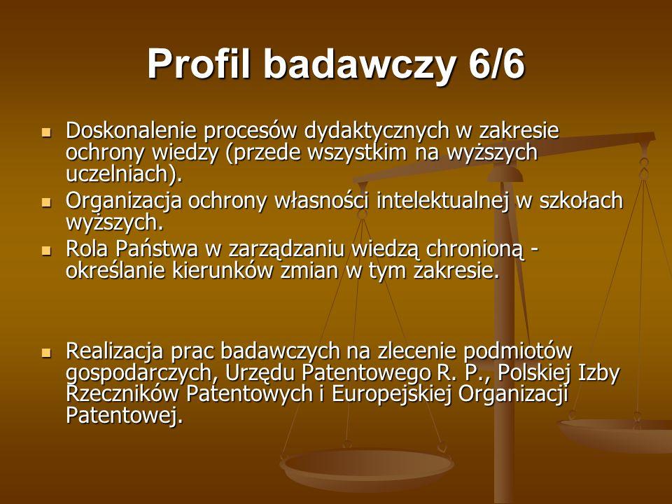 Profil badawczy 6/6 Doskonalenie procesów dydaktycznych w zakresie ochrony wiedzy (przede wszystkim na wyższych uczelniach). Doskonalenie procesów dyd