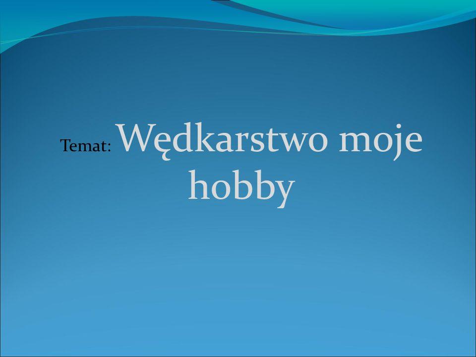 Temat: Wędkarstwo moje hobby