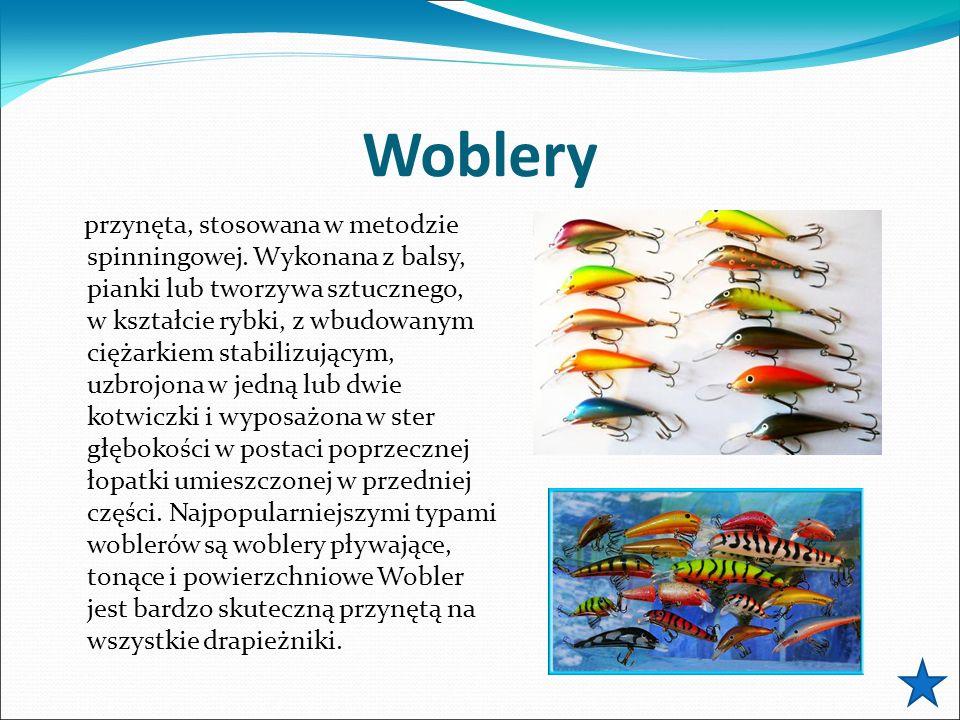 Woblery przynęta, stosowana w metodzie spinningowej. Wykonana z balsy, pianki lub tworzywa sztucznego, w kształcie rybki, z wbudowanym ciężarkiem stab