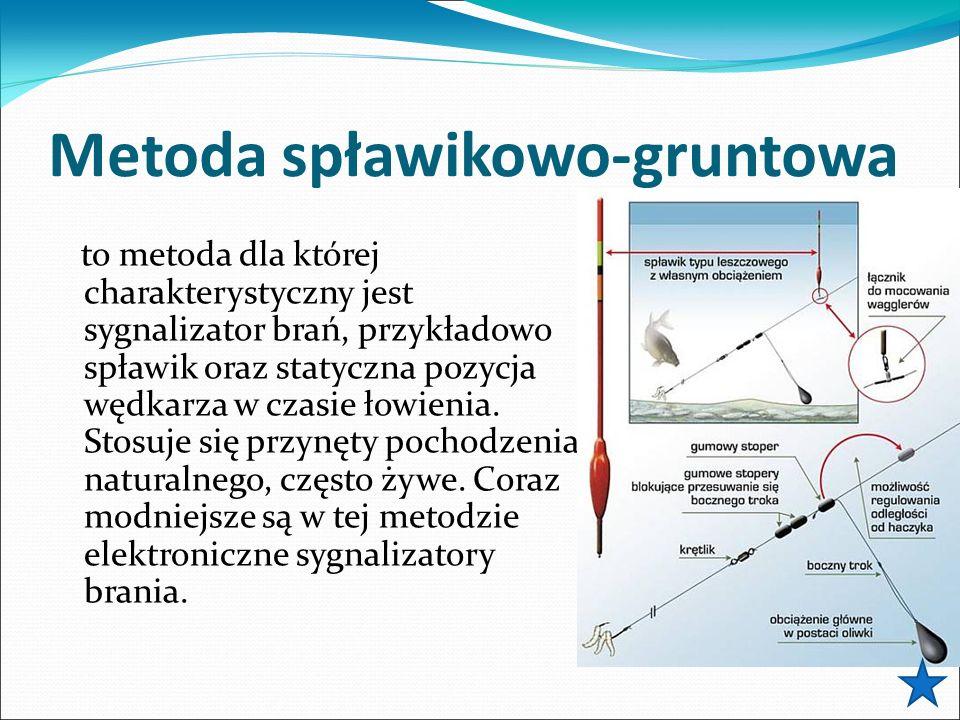 Metoda spławikowo-gruntowa to metoda dla której charakterystyczny jest sygnalizator brań, przykładowo spławik oraz statyczna pozycja wędkarza w czasie