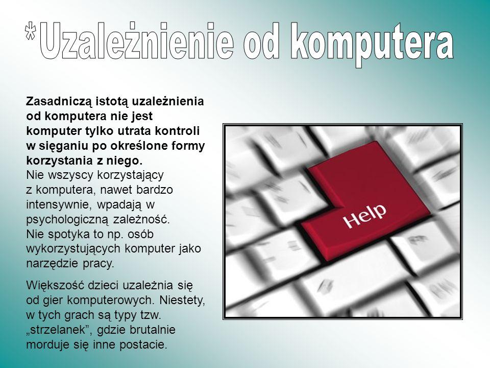 Zasadniczą istotą uzależnienia od komputera nie jest komputer tylko utrata kontroli w sięganiu po określone formy korzystania z niego. Nie wszyscy kor