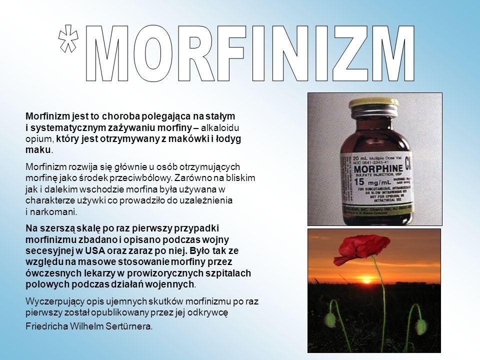 Morfinizm jest to choroba polegająca na stałym i systematycznym zażywaniu morfiny – alkaloidu opium, który jest otrzymywany z makówki i łodyg maku. Mo