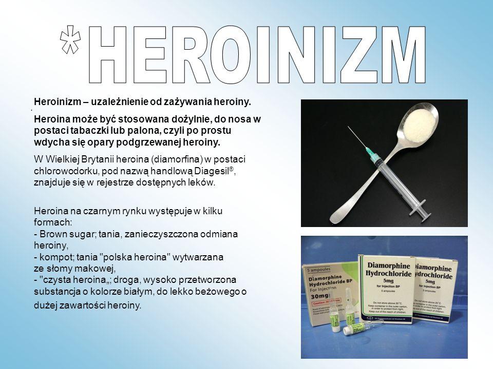 . Heroinizm – uzależnienie od zażywania heroiny. Heroina może być stosowana dożylnie, do nosa w postaci tabaczki lub palona, czyli po prostu wdycha si