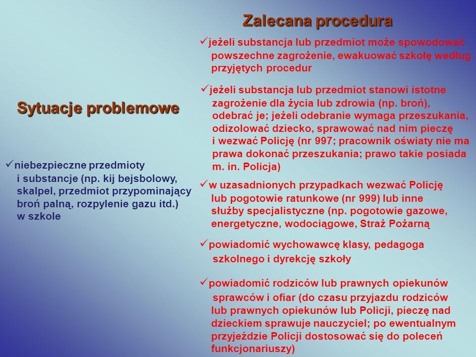 Sytuacje problemowe Zalecana procedura niebezpieczne przedmioty i substancje (np. kij bejsbolowy, skalpel, przedmiot przypominający broń palną, rozpyl