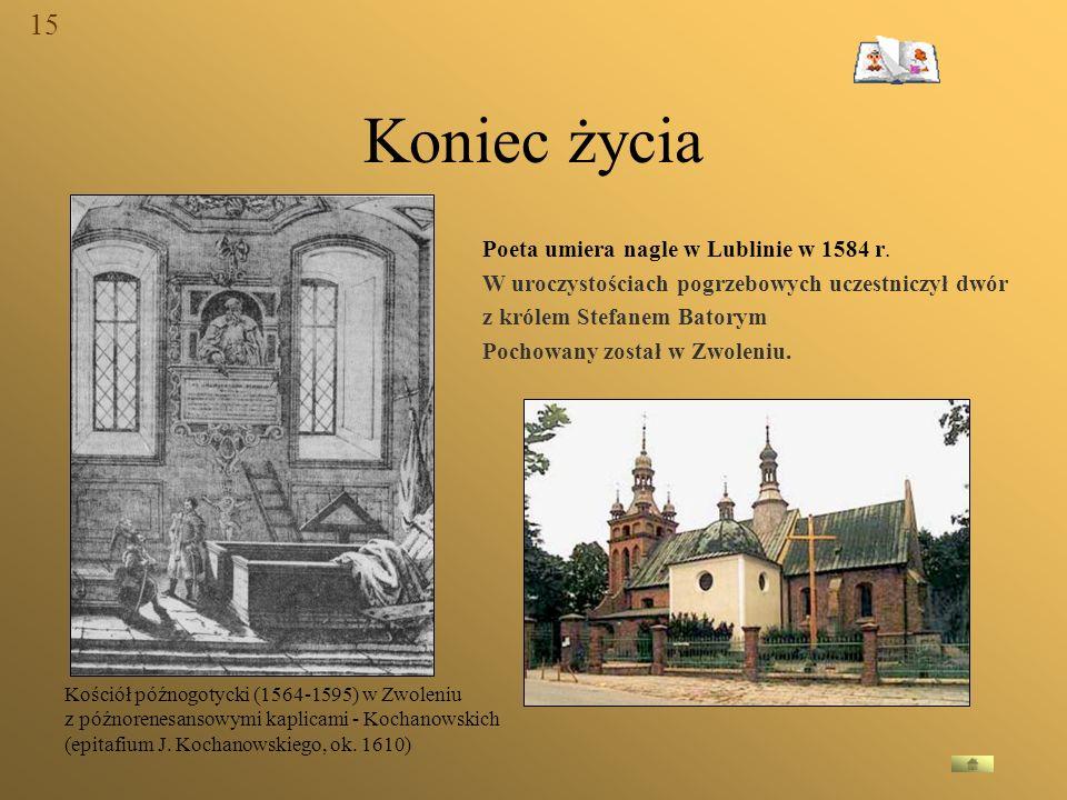 Koniec życia W okresie czarnoleskim poeta wcale nic zrezygnował z Poeta umiera nagle w Lublinie w 1584 r. W uroczystościach pogrzebowych uczestniczył