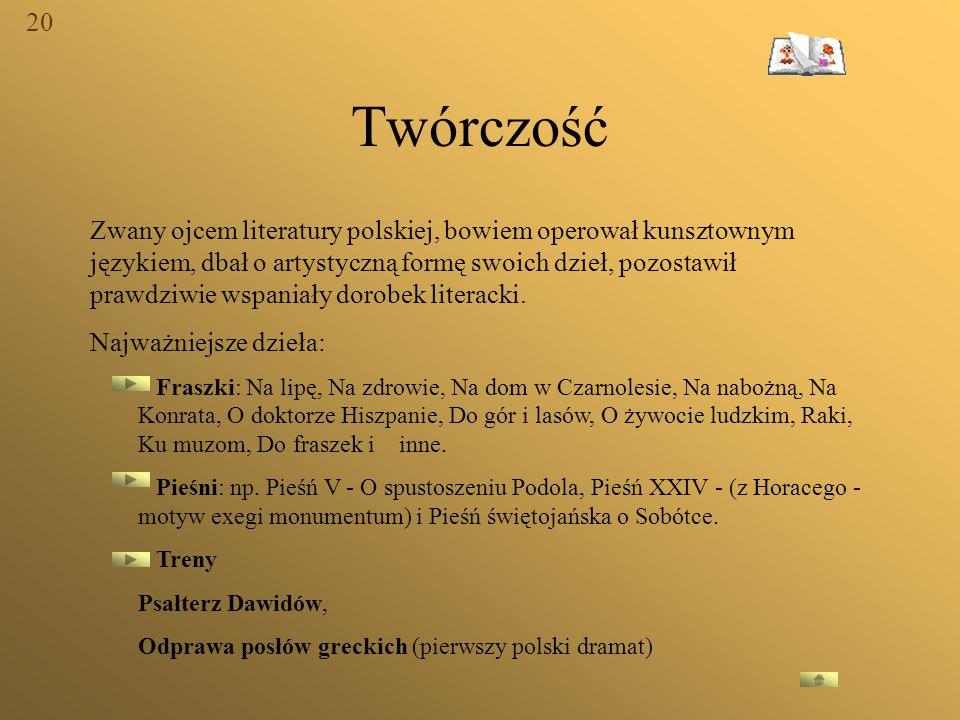 Twórczość Zwany ojcem literatury polskiej, bowiem operował kunsztownym językiem, dbał o artystyczną formę swoich dzieł, pozostawił prawdziwie wspaniał