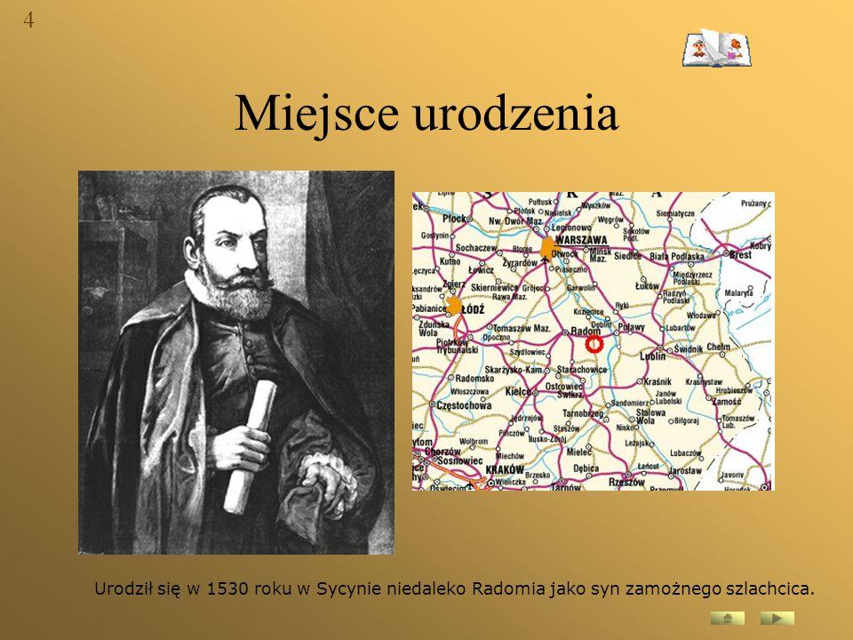 Miejsce urodzenia Urodził się w 1530 roku w Sycynie niedaleko Radomia jako syn zamożnego szlachcica. 4