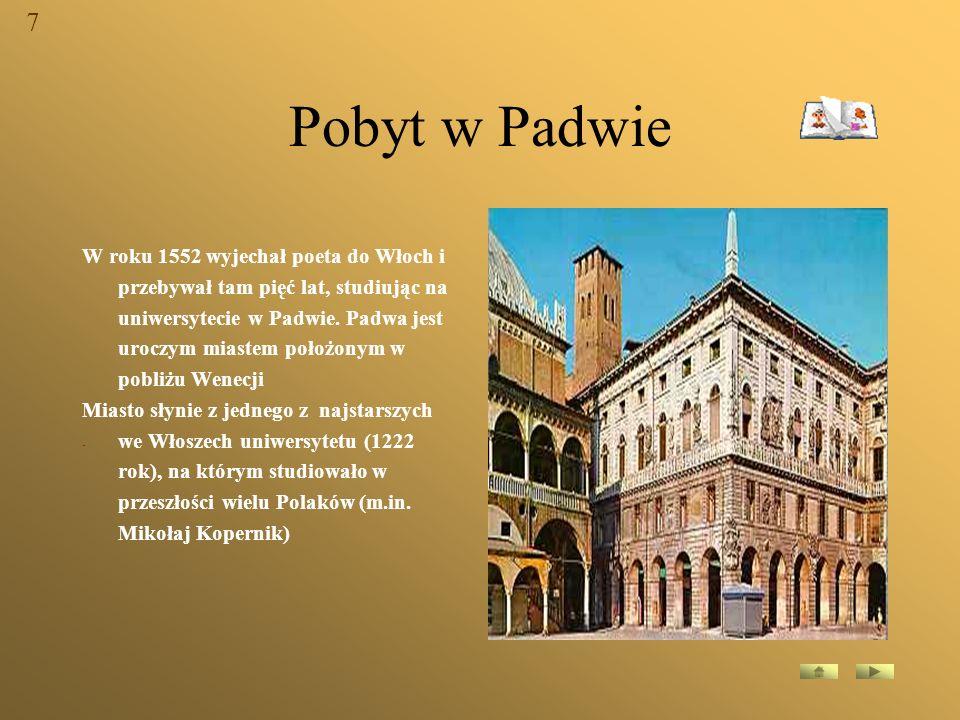 Pobyt w Padwie W roku 1552 wyjechał poeta do Włoch i przebywał tam pięć lat, studiując na uniwersytecie w Padwie. Padwa jest uroczym miastem położonym