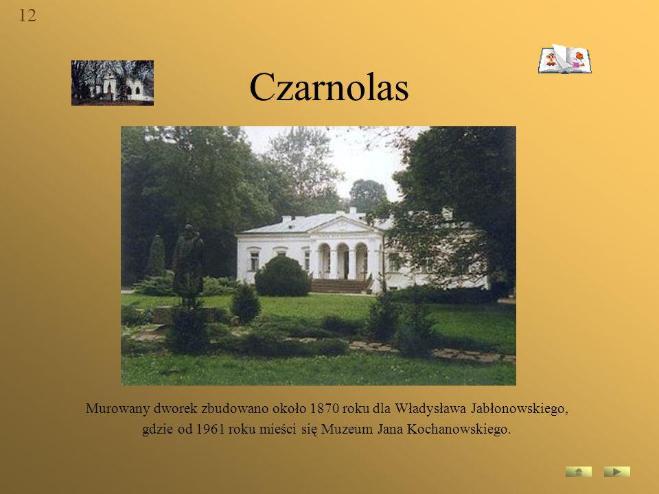 Czarnolas Murowany dworek zbudowano około 1870 roku dla Władysława Jabłonowskiego, gdzie od 1961 roku mieści się Muzeum Jana Kochanowskiego. 12