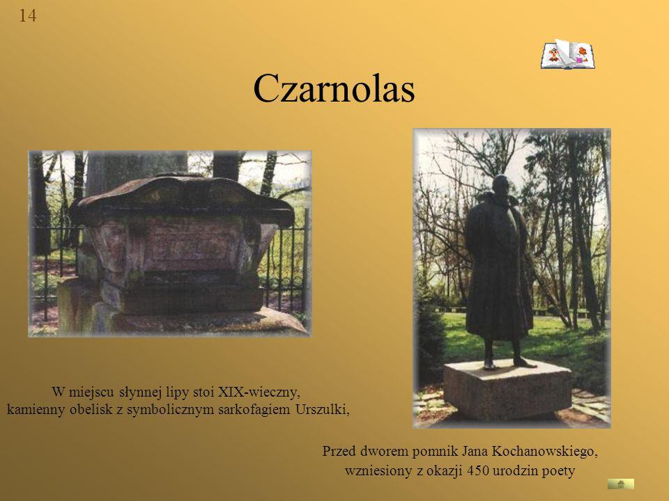 Czarnolas W miejscu słynnej lipy stoi XIX-wieczny, kamienny obelisk z symbolicznym sarkofagiem Urszulki, Przed dworem pomnik Jana Kochanowskiego, wzni