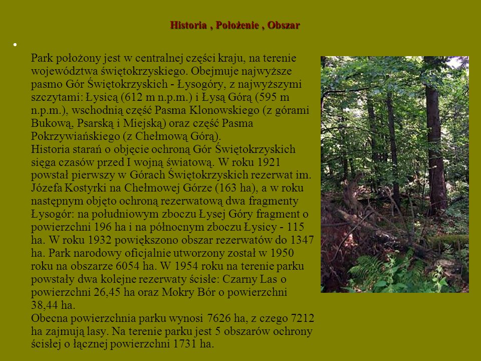 Historia, Położenie, Obszar Park położony jest w centralnej części kraju, na terenie województwa świętokrzyskiego. Obejmuje najwyższe pasmo Gór Święto