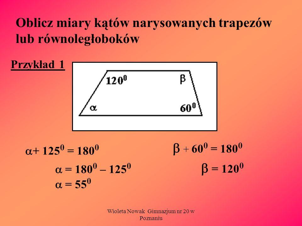 Wioleta Nowak Gimnazjum nr 20 w Poznaniu Oblicz miary kątów narysowanych trapezów lub równoległoboków Przykład 1 + 125 0 = 180 0 + 60 0 = 180 0 = 180