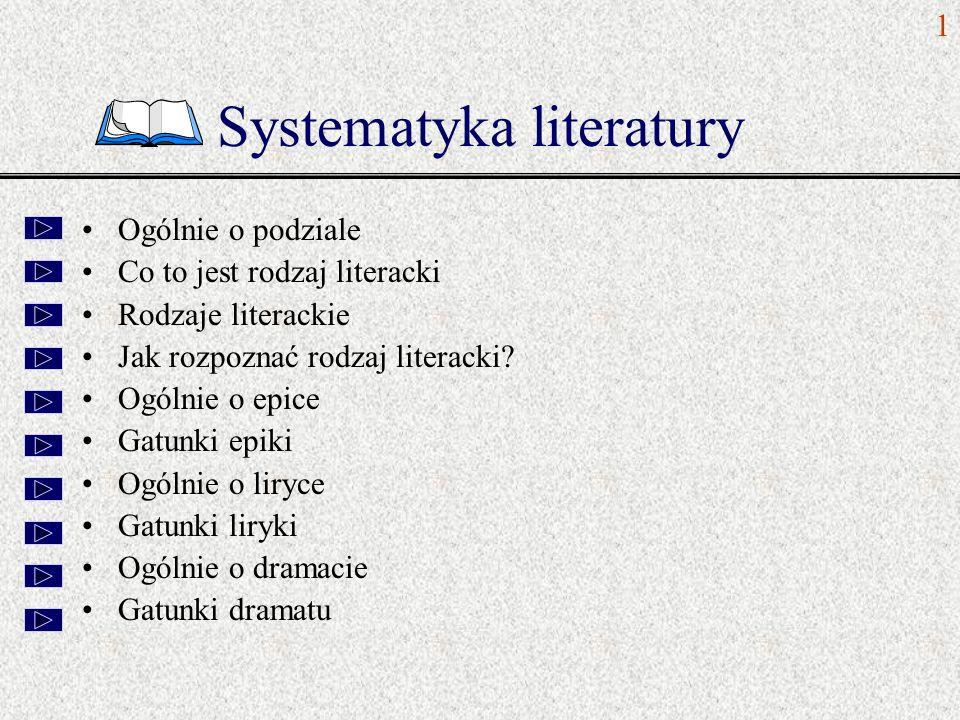 Systematyka literatury Ogólnie o podziale Co to jest rodzaj literacki Rodzaje literackie Jak rozpoznać rodzaj literacki? Ogólnie o epice Gatunki epiki