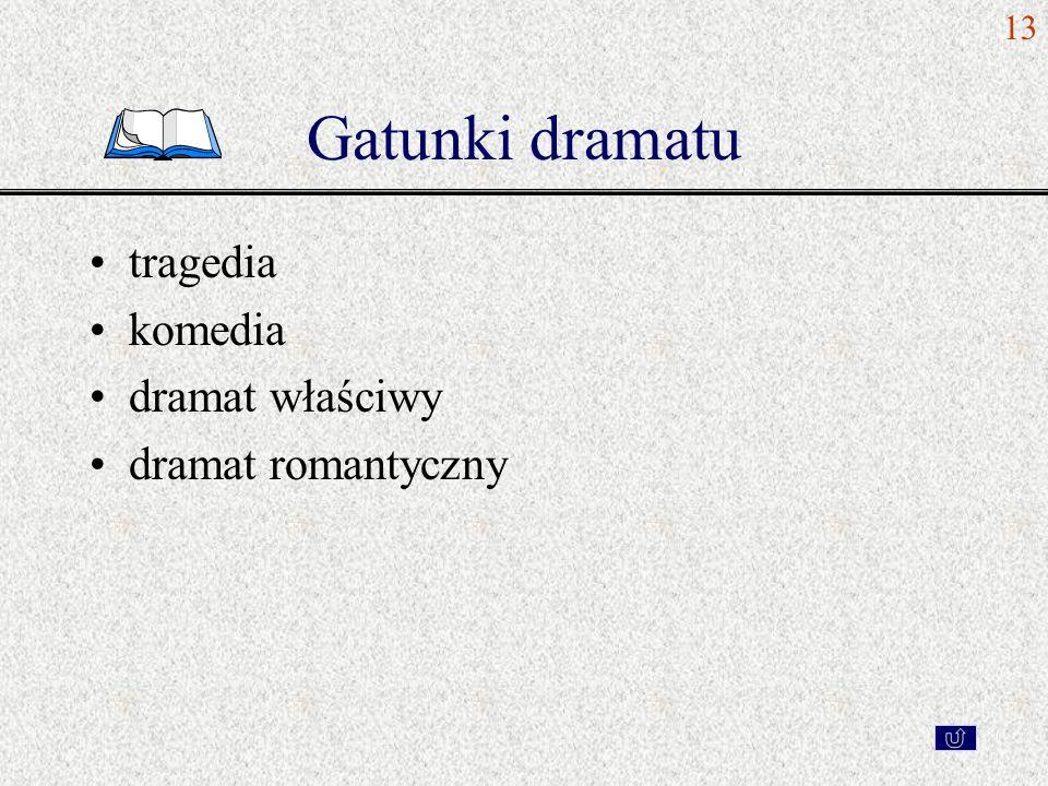 Gatunki dramatu tragedia komedia dramat właściwy dramat romantyczny 13