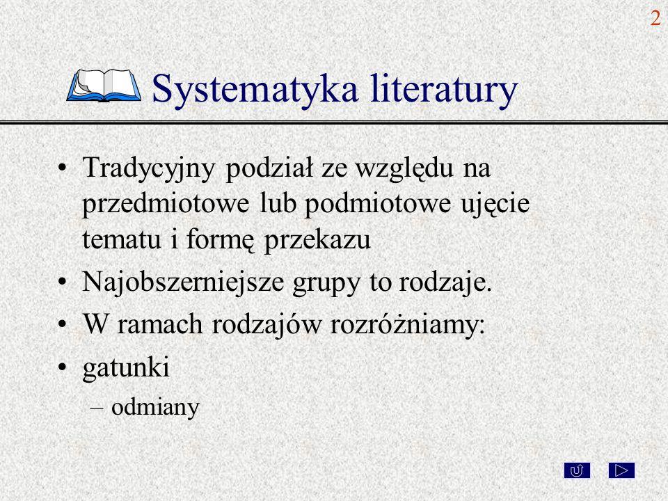 Systematyka literatury Tradycyjny podział ze względu na przedmiotowe lub podmiotowe ujęcie tematu i formę przekazu Najobszerniejsze grupy to rodzaje.