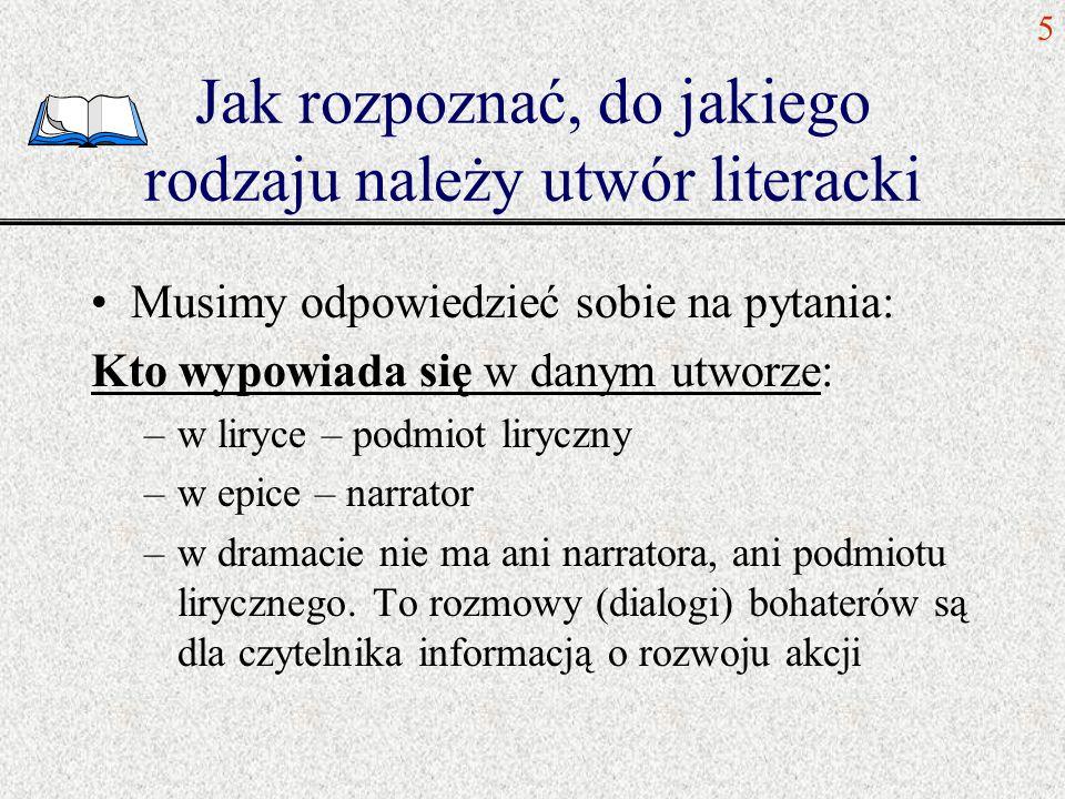 Jak rozpoznać, do jakiego rodzaju należy utwór literacki Musimy odpowiedzieć sobie na pytania: Kto wypowiada się w danym utworze: –w liryce – podmiot