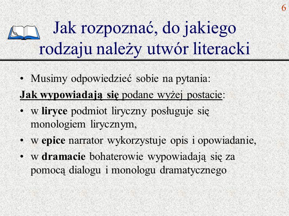 Jak rozpoznać, do jakiego rodzaju należy utwór literacki Musimy odpowiedzieć sobie na pytania: Jak wypowiadają się podane wyżej postacie: w liryce pod