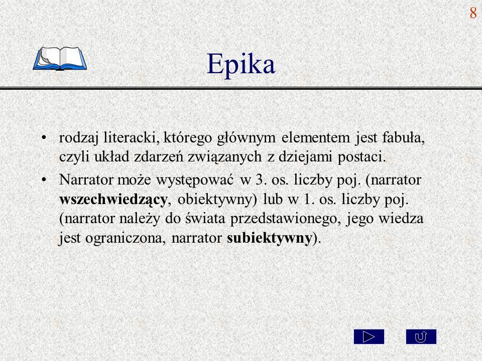 Epika rodzaj literacki, którego głównym elementem jest fabuła, czyli układ zdarzeń związanych z dziejami postaci. Narrator może występować w 3. os. li