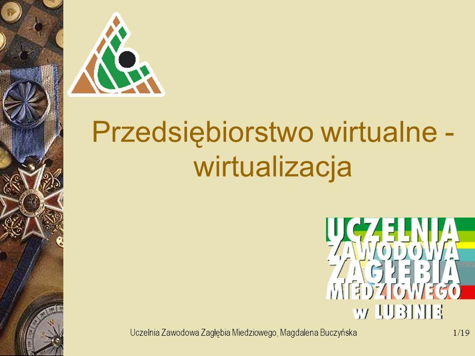 Uczelnia Zawodowa Zagłębia Miedziowego, Magdalena Buczyńska1/19 Przedsiębiorstwo wirtualne - wirtualizacja