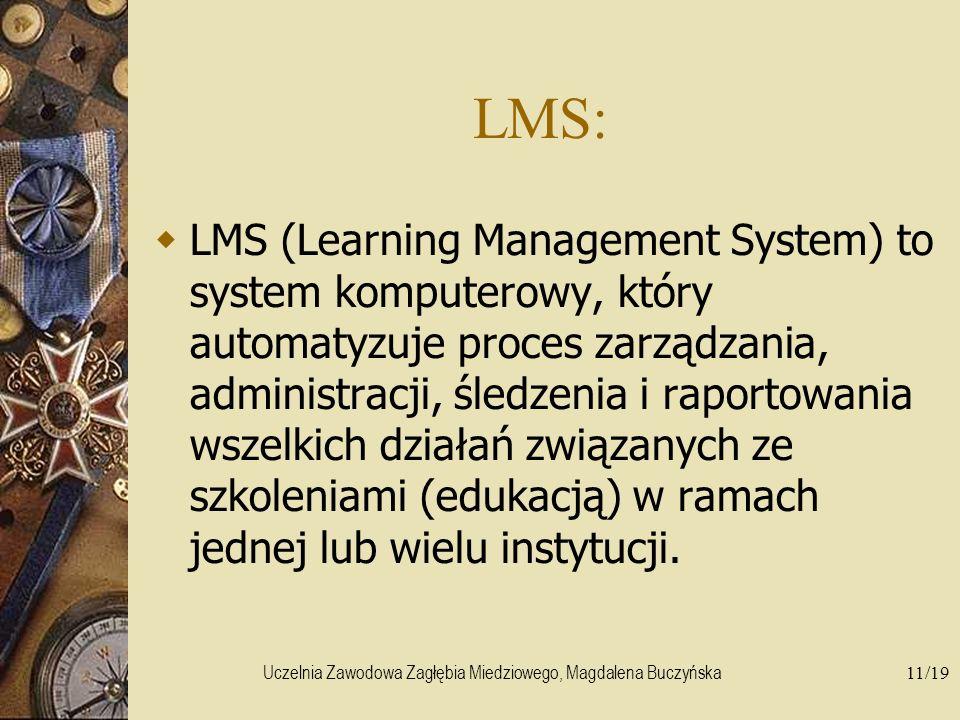 Uczelnia Zawodowa Zagłębia Miedziowego, Magdalena Buczyńska11/19 LMS: LMS (Learning Management System) to system komputerowy, który automatyzuje proce