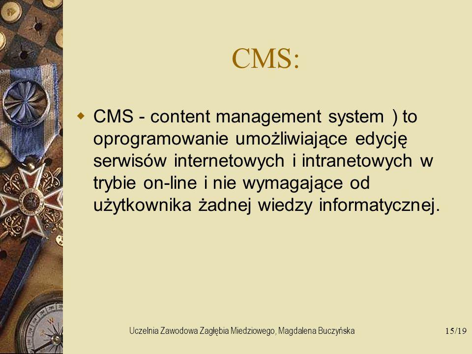 Uczelnia Zawodowa Zagłębia Miedziowego, Magdalena Buczyńska15/19 CMS: CMS - content management system ) to oprogramowanie umożliwiające edycję serwisó