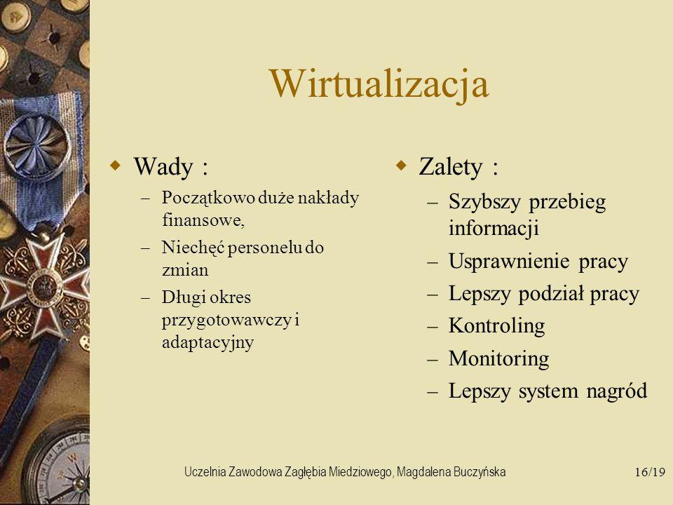 Uczelnia Zawodowa Zagłębia Miedziowego, Magdalena Buczyńska16/19 Wirtualizacja Wady : – Początkowo duże nakłady finansowe, – Niechęć personelu do zmia