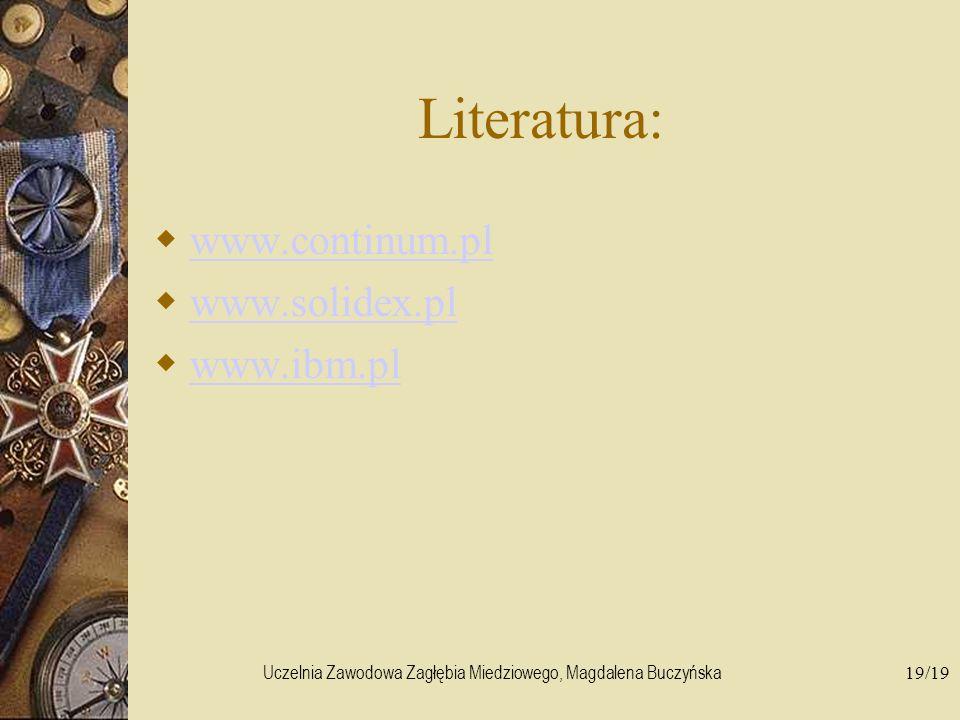 Uczelnia Zawodowa Zagłębia Miedziowego, Magdalena Buczyńska19/19 Literatura: www.continum.pl www.solidex.pl www.ibm.pl