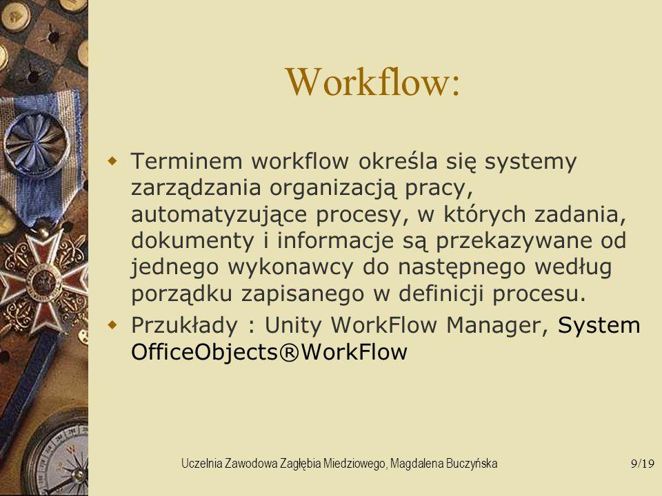 Uczelnia Zawodowa Zagłębia Miedziowego, Magdalena Buczyńska9/19 Workflow: Terminem workflow określa się systemy zarządzania organizacją pracy, automat