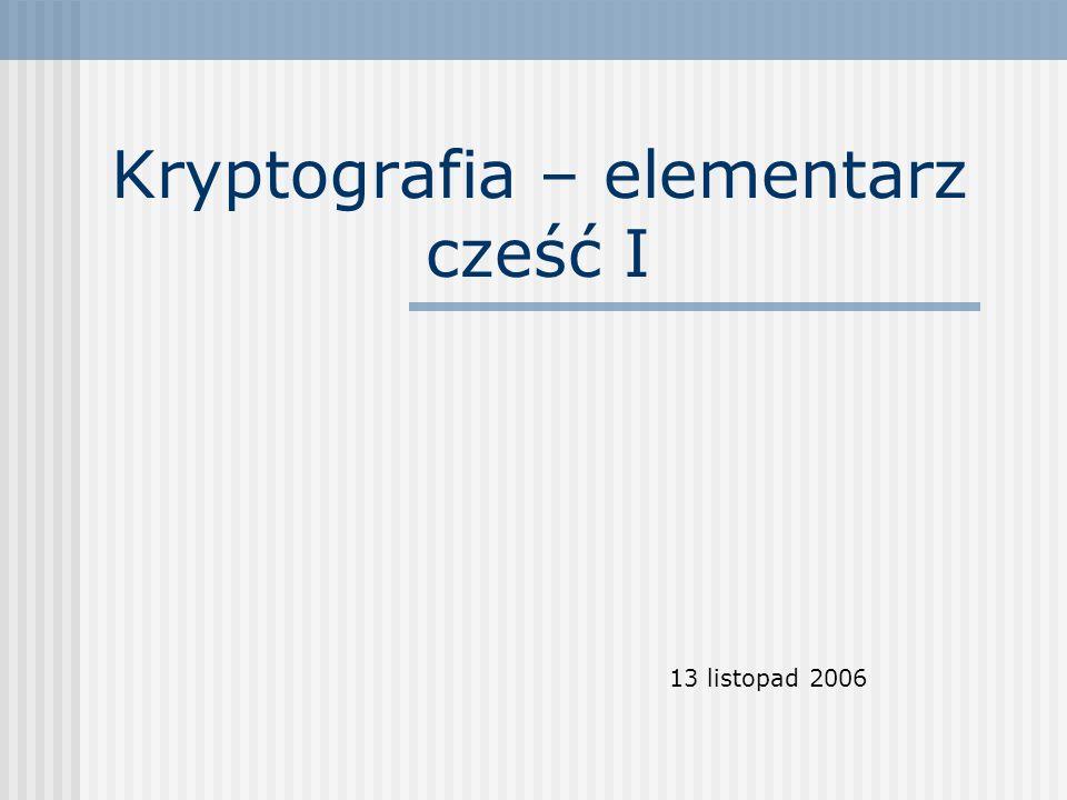 Kryptografia – elementarz cześć I 13 listopad 2006