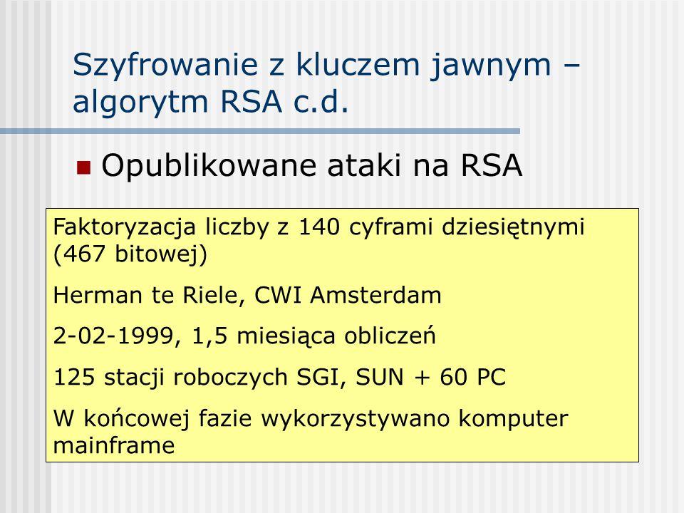 Szyfrowanie z kluczem jawnym – algorytm RSA c.d. Opublikowane ataki na RSA Faktoryzacja liczby z 140 cyframi dziesiętnymi (467 bitowej) Herman te Riel
