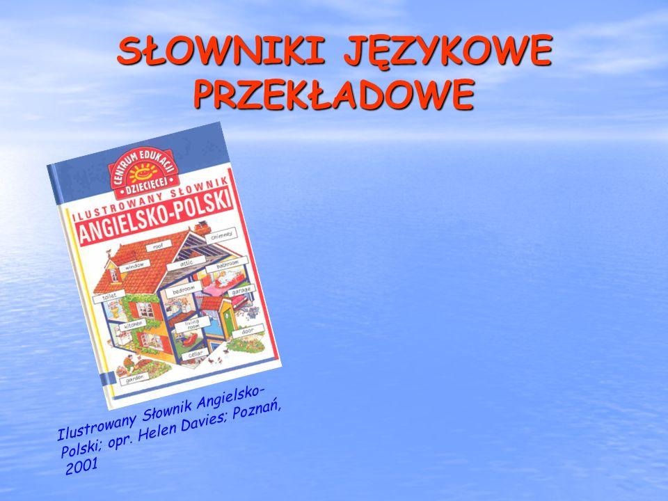 SŁOWNIKI JĘZYKOWE PRZEKŁADOWE Ilustrowany Słownik Angielsko- Polski; opr. Helen Davies; Poznań, 2001