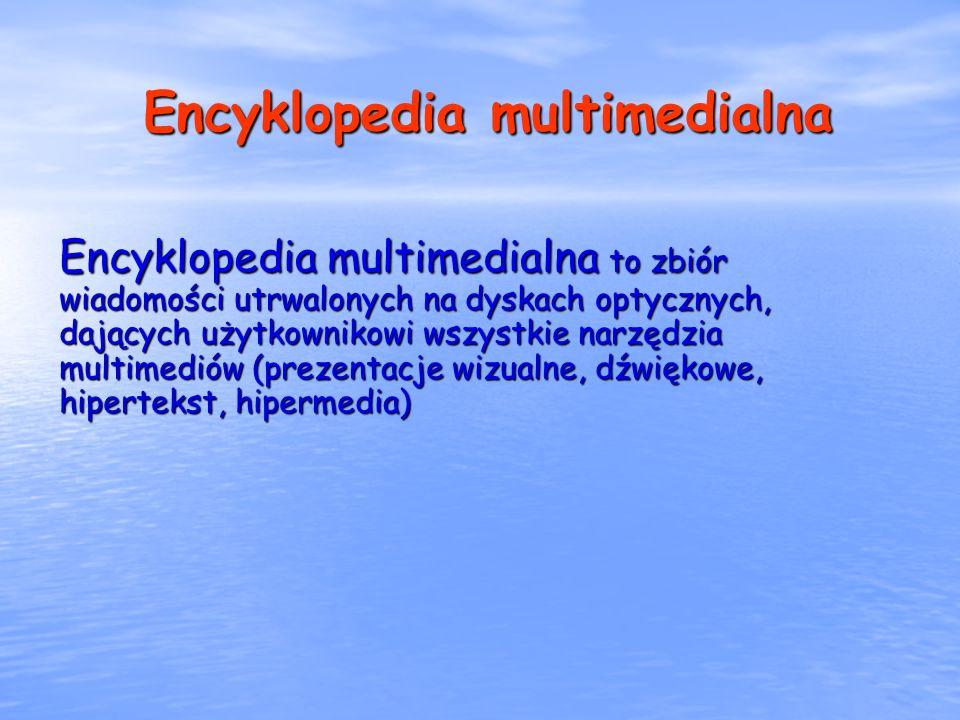 Encyklopedia multimedialna Encyklopedia multimedialna to zbiór wiadomości utrwalonych na dyskach optycznych, dających użytkownikowi wszystkie narzędzi