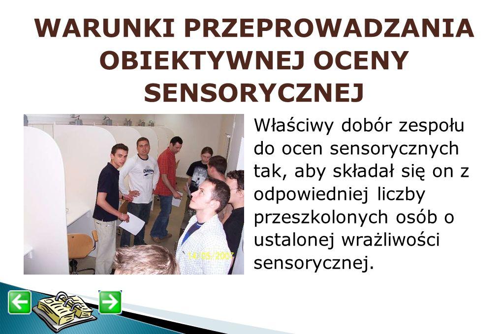 WARUNKI PRZEPROWADZANIA OBIEKTYWNEJ OCENY SENSORYCZNEJ Właściwy dobór zespołu do ocen sensorycznych tak, aby składał się on z odpowiedniej liczby prze
