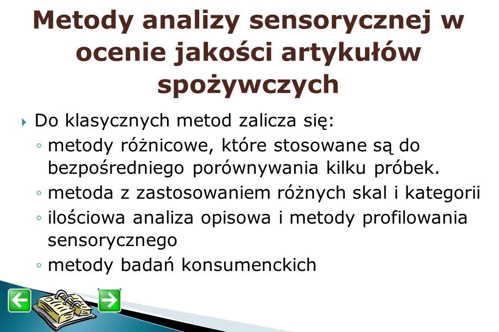 Metody analizy sensorycznej w ocenie jakości artykułów spożywczych Do klasycznych metod zalicza się: metody różnicowe, które stosowane są do bezpośred