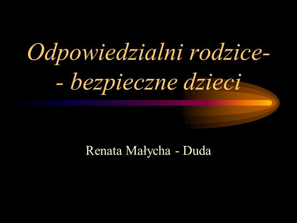 Odpowiedzialni rodzice- - bezpieczne dzieci Renata Małycha - Duda