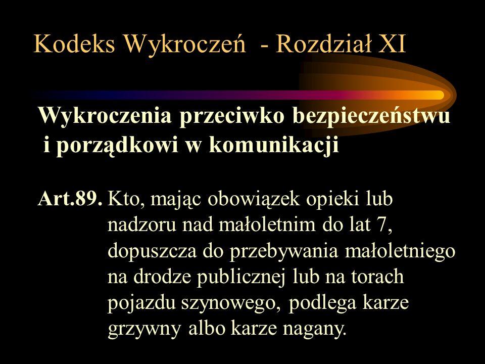 Kodeks Wykroczeń - Rozdział XI Wykroczenia przeciwko bezpieczeństwu i porządkowi w komunikacji Art.89.