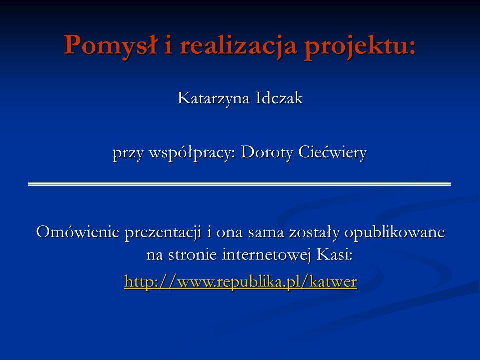 Pomysł i realizacja projektu: Katarzyna Idczak przy współpracy: Doroty Ciećwiery Omówienie prezentacji i ona sama zostały opublikowane na stronie inte