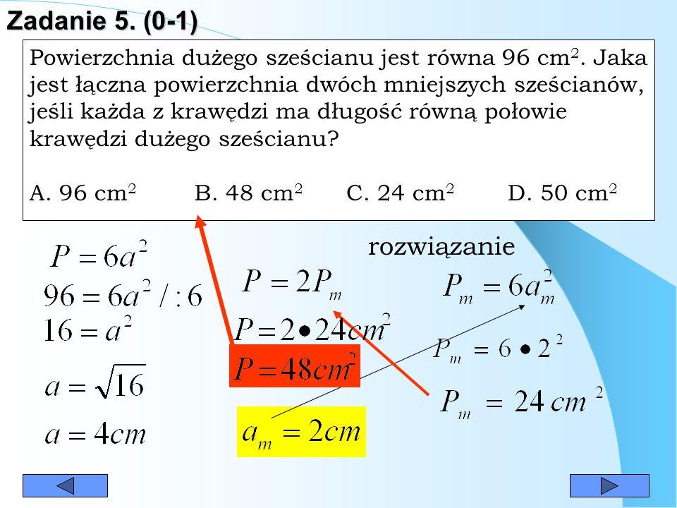 Zadanie 5.(0-1) rozwiązanie Powierzchnia dużego sześcianu jest równa 96 cm 2.