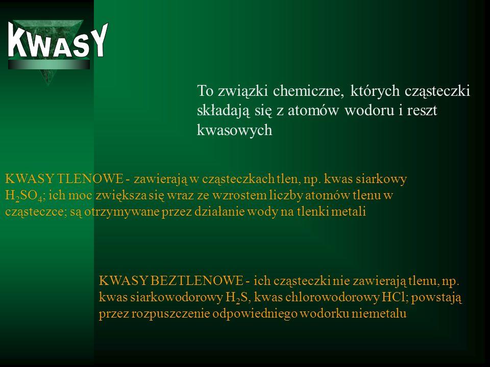 To związki chemiczne, których cząsteczki składają się z atomów wodoru i reszt kwasowych KWASY TLENOWE - zawierają w cząsteczkach tlen, np.