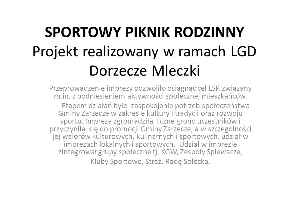 SPORTOWY PIKNIK RODZINNY Projekt realizowany w ramach LGD Dorzecze Mleczki Przeprowadzenie imprezy pozwoliło osiągnąć cel LSR związany m.in. z podnies