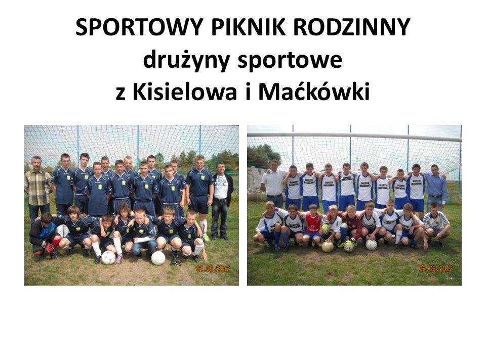 SPORTOWY PIKNIK RODZINNY drużyny sportowe z Kisielowa i Maćkówki