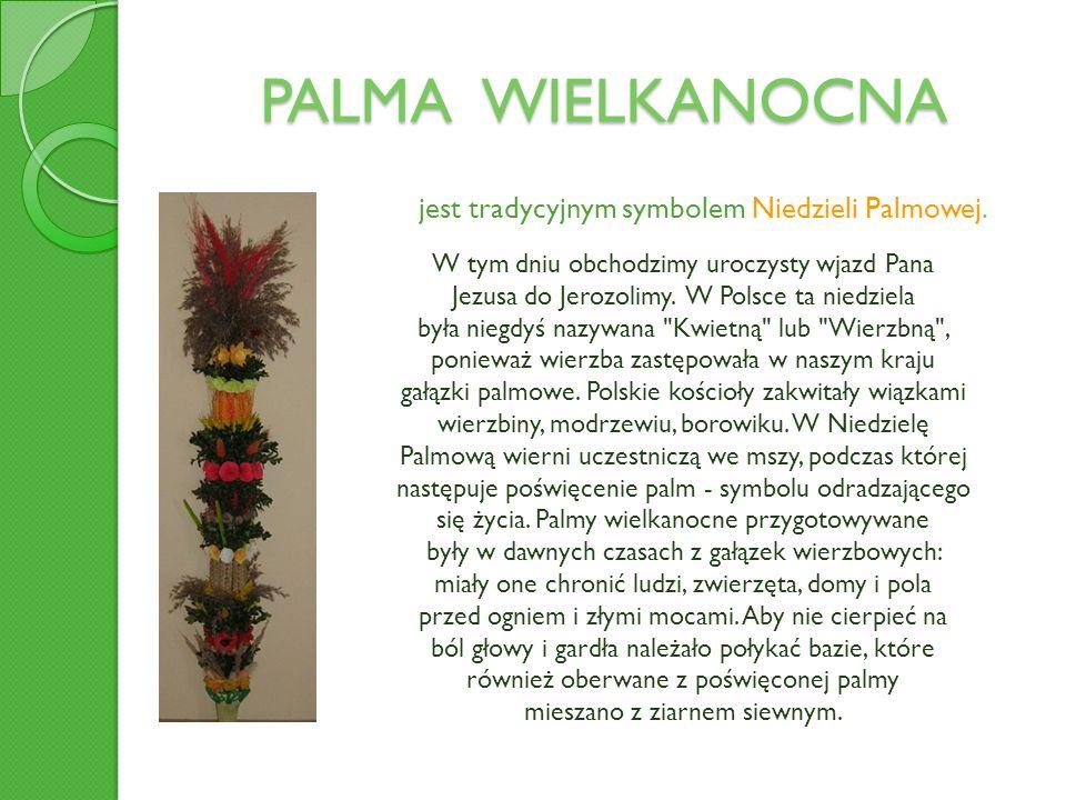 PALMA WIELKANOCNA jest tradycyjnym symbolem Niedzieli Palmowej. W tym dniu obchodzimy uroczysty wjazd Pana Jezusa do Jerozolimy. W Polsce ta niedziela