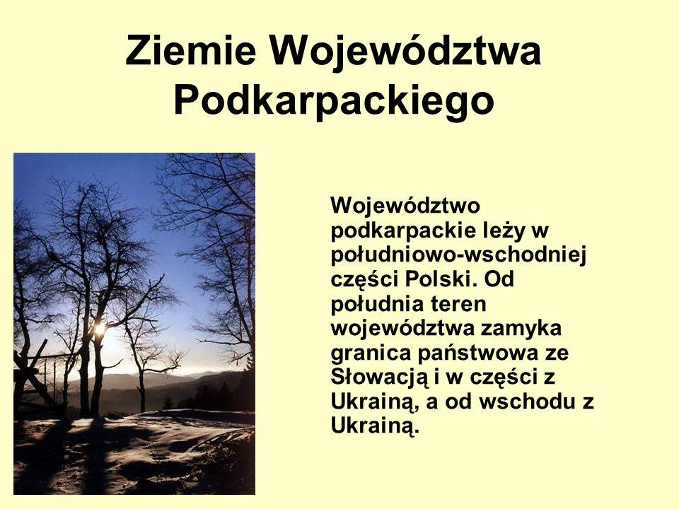 Ziemie Województwa Podkarpackiego Województwo podkarpackie leży w południowo-wschodniej części Polski. Od południa teren województwa zamyka granica pa
