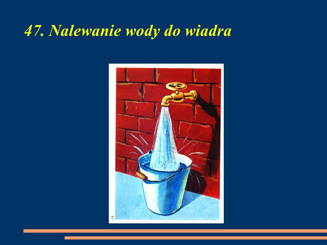 47. Nalewanie wody do wiadra