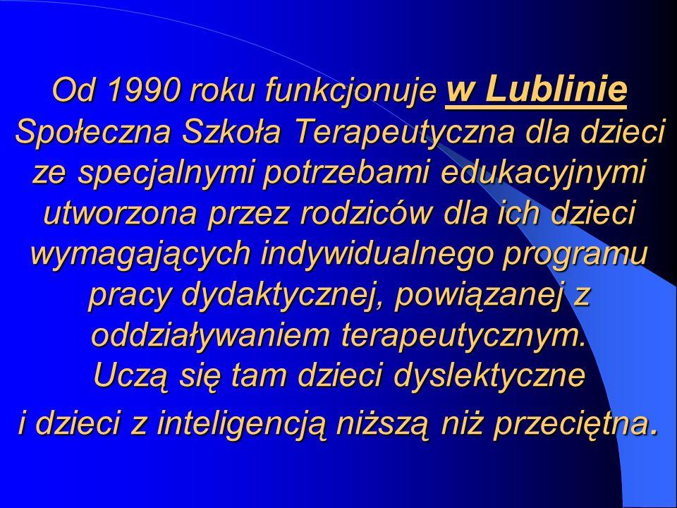 Od 1990 roku funkcjonuje w Lublinie Społeczna Szkoła Terapeutyczna dla dzieci ze specjalnymi potrzebami edukacyjnymi utworzona przez rodziców dla ich dzieci wymagających indywidualnego programu pracy dydaktycznej, powiązanej z oddziaływaniem terapeutycznym.